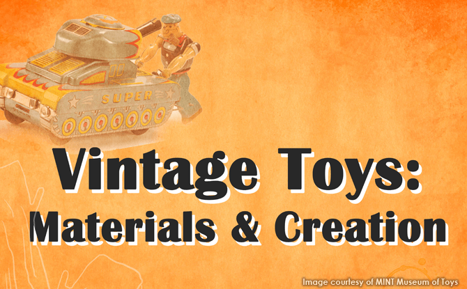 Vintage Toys: Materials & Creation – 20 June 2017