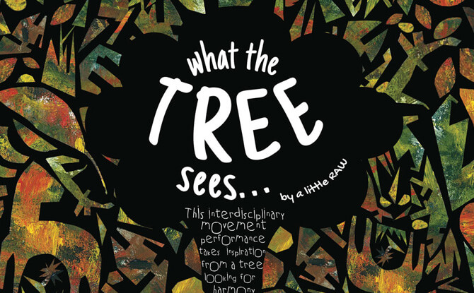 RAW Moves Presents: What the Tree Sees... by A Little RAW