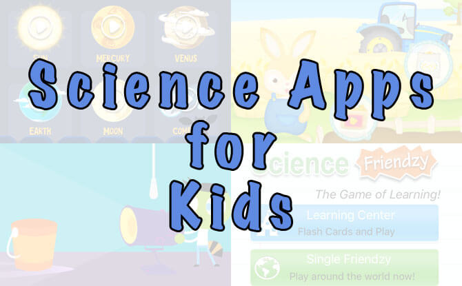 Fun Science Apps For Kids To Spark Your Child's Interest In STEM